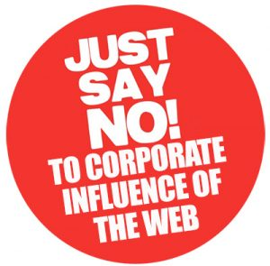 Just say no to corporate influence of the web